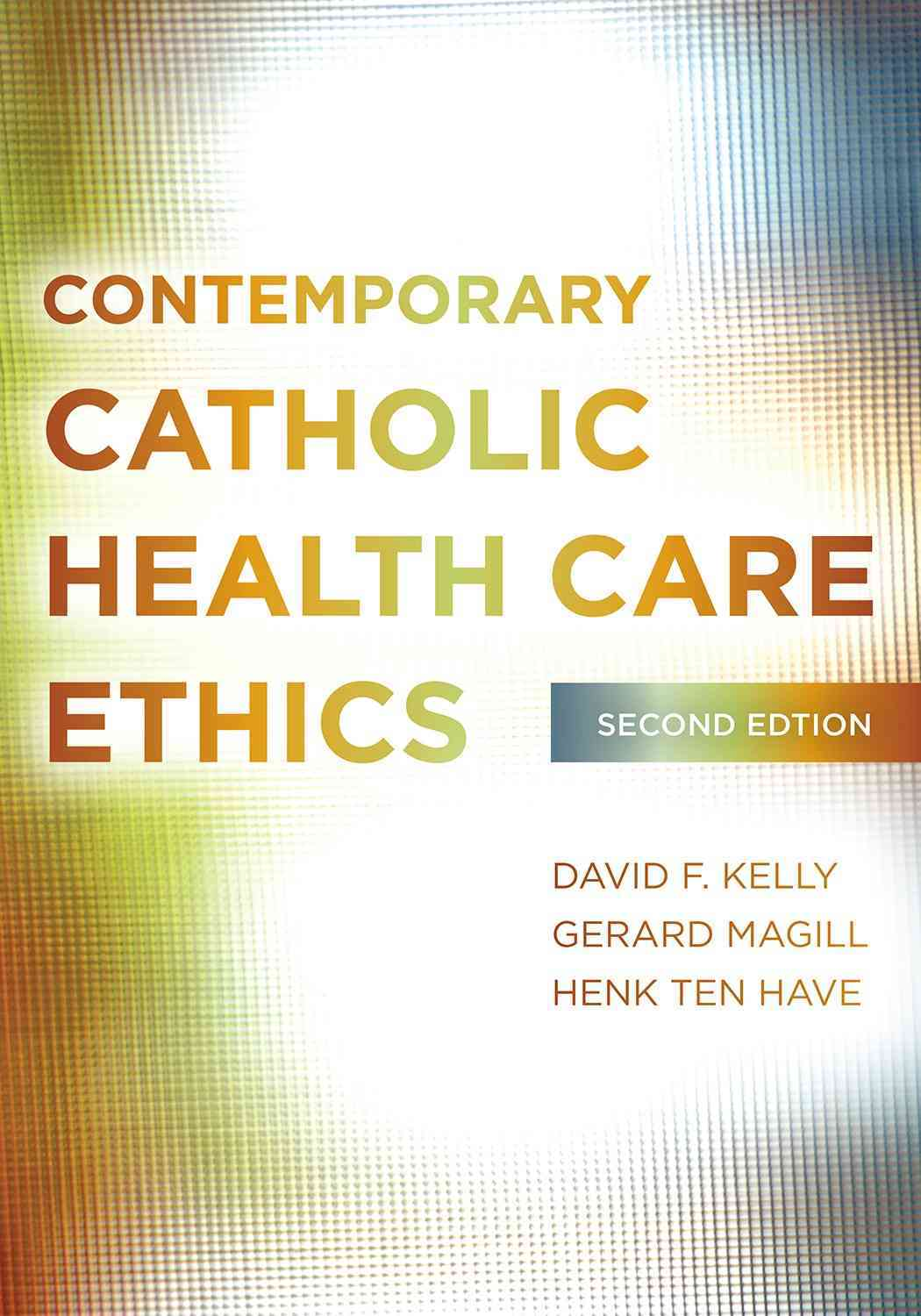 Contemporary Catholic Health Care Ethics By Kelly, David F./ Magill, Gerard/ Ten Have, Henk