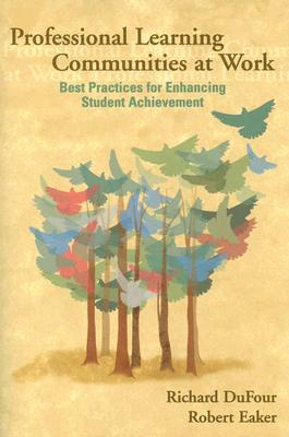 Professional Learning Communities at Work By Dufour, Richard/ Eaker, Robert E.